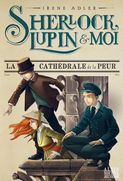 Sherlock, Lupin & moi T.4 ; la cathédrale de la peur