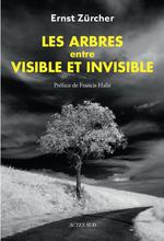 Les arbres, entre visible et invisible ; s'étonner, comprendre, agir  - Ernst Zürcher