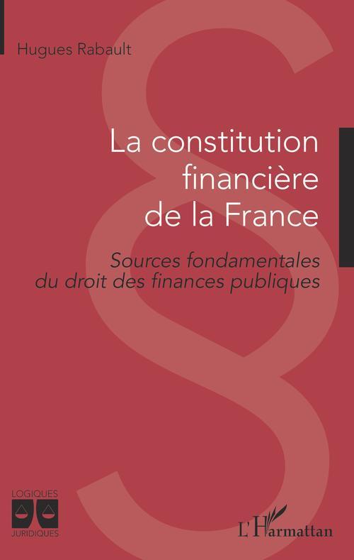 La constitution financière de la France ; sources fondamentales du droit des finances publiques