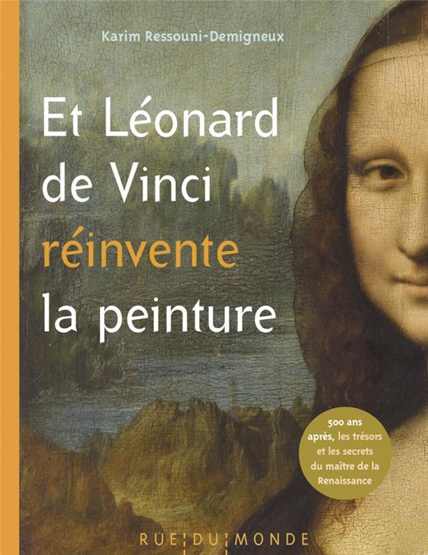 Et Léonard de Vinci reinvente la peinture ; 500 ans apres, le maître de la Renaissance raconté aux enfants