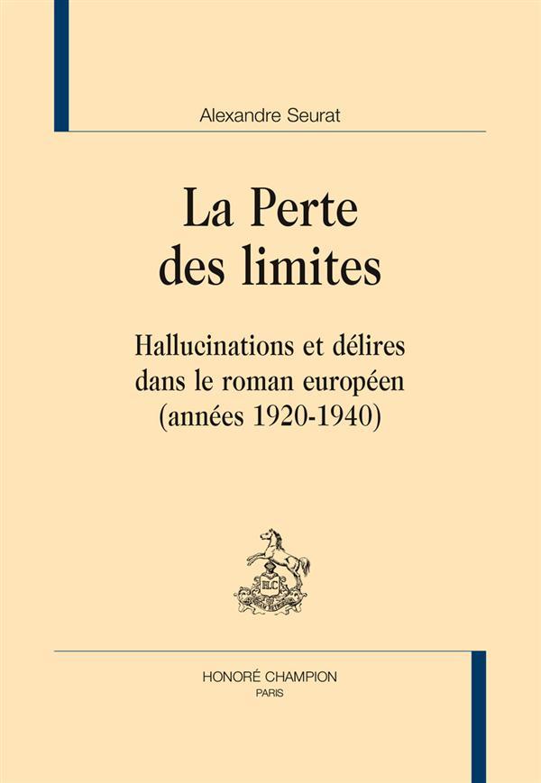 La perte des limites ; hallucinations et délires dans le roman européen (années 1920-1940)