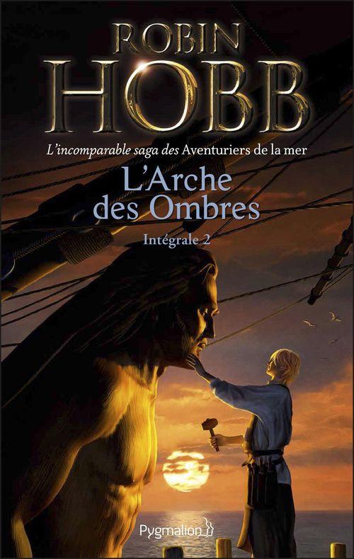 L'Arche des Ombres - L'Intégrale 2 (Tomes 4 à 6) - L'incomparable saga des Aventuriers de la mer