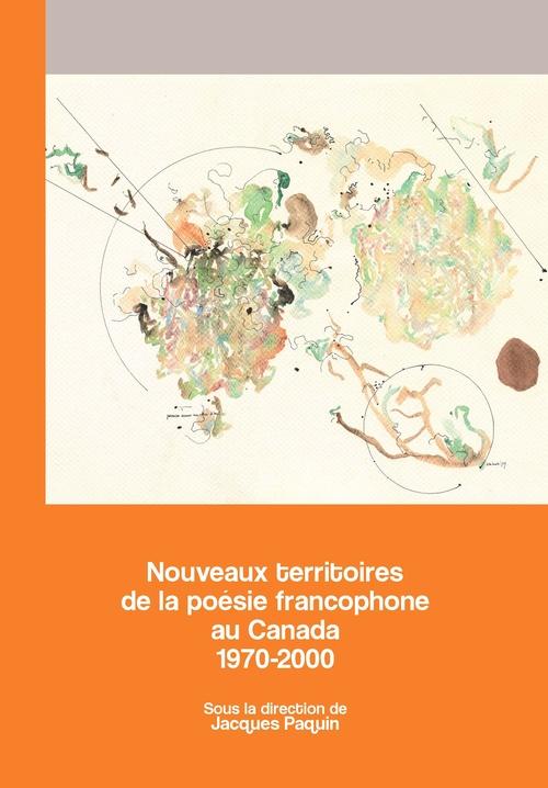 Nouveaux territoires de la poésie francophone au Canada, 1970-2000