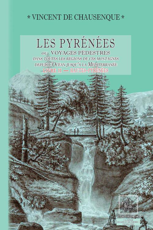 Les Pyrénées (ou voyages pédestres dans les régions de ces montagnes depuis l´Océan jusqu´à la Méditerranée) o Livre 2 : Hautes-  - Vincent de Chausenque
