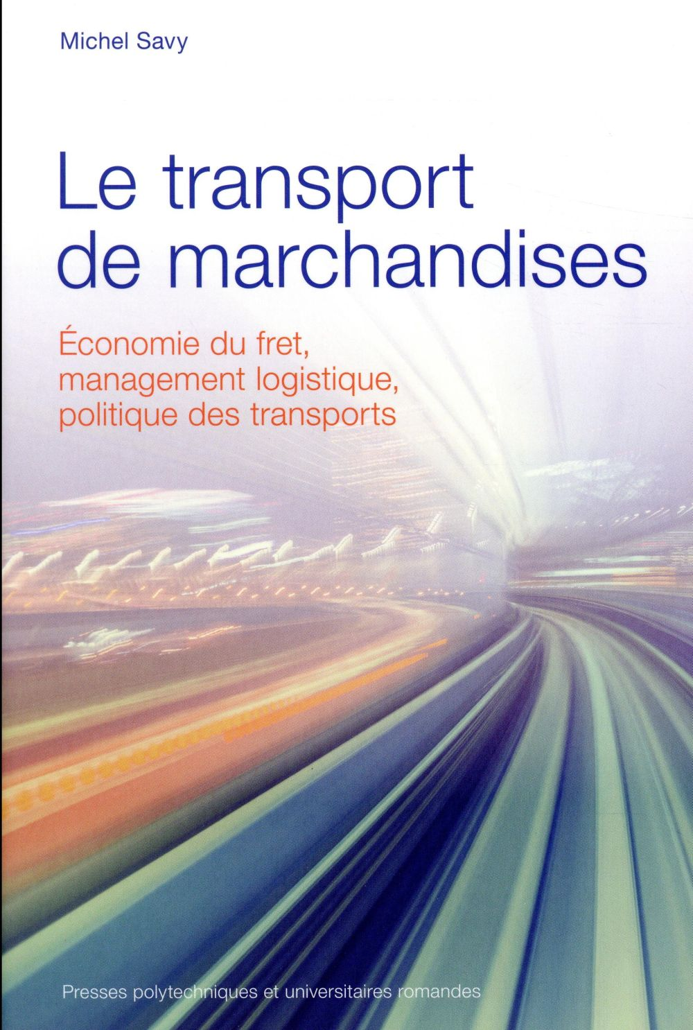 Le transport de marchandises ; économie du fret, management logistique, politique des transports