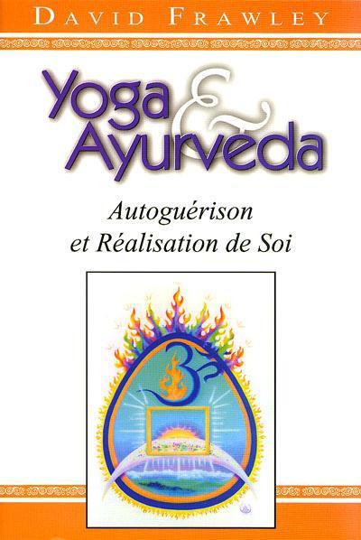 Yoga & ayurveda ; autoguérison et réalisation de soi