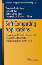 Soft Computing Applications  - Lakhmi C. Jain - Valentina Emilia Balas - Shahnaz N. Shahbazova - Marius Mircea Balas