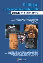 Pratique de l'échographie obstétricale au troisième trimestre  - Philippe Coquel - Bault - Yves Ville - Jean-Philippe Bault - Ocquel