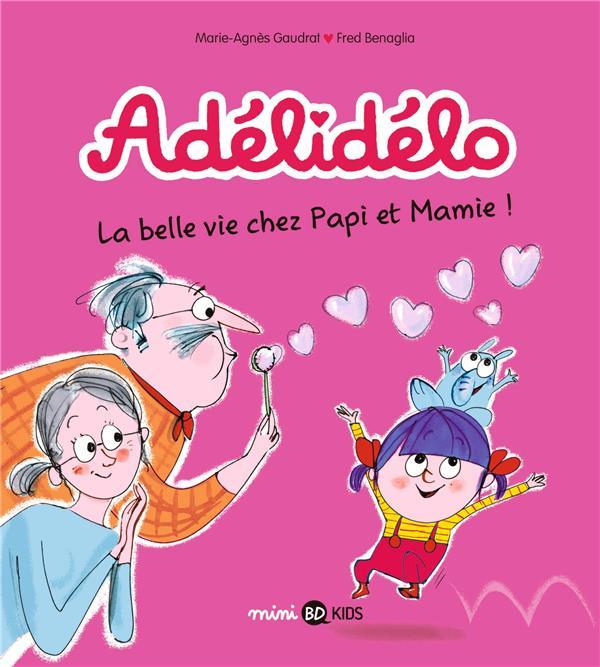 Adélidélo t.7 ; la belle vie avec papi et mamie !