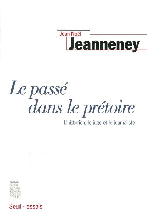 Le Passé dans le prétoire. L'historien, le juge et le journaliste  - Jean-Noël Jeanneney
