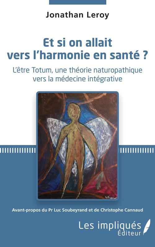 Et si on allait vers l'harmonie en santé ? l'ëtre Totum, une théorie naturopathique vers la médecine intégrative