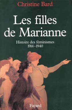 Les filles de marianne - histoire des feminismes (1914-1940)