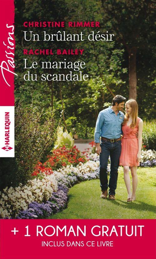 Un brulant désir - Le mariage du scandale - Rendez-vous avec le destin  - Christine Rimmer  - Nicole Foster  - Rachel Bailey