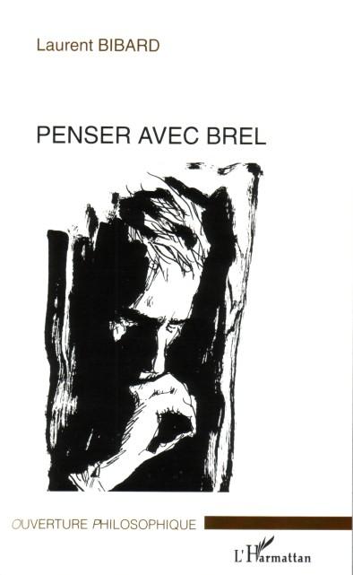 Penser avec Brel  - Laurent Bibard