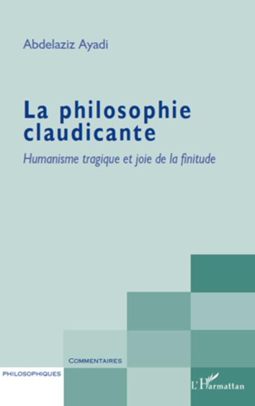La philosophie claudicante ; humanisme tragique et joie de la finitude
