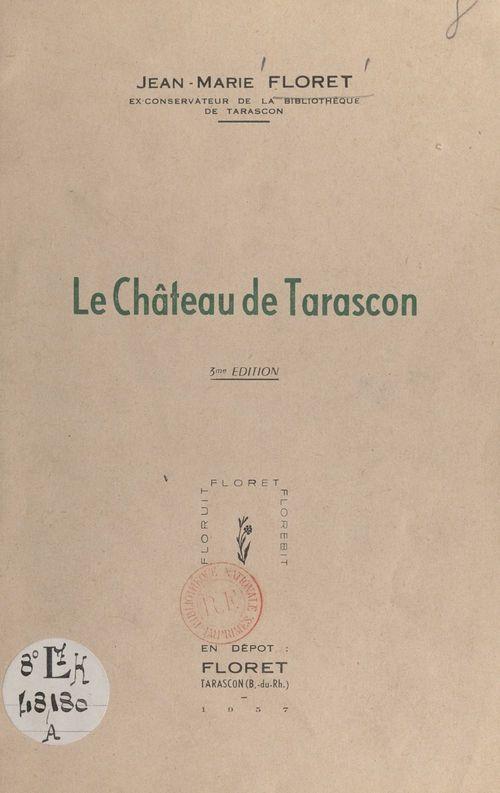 Le château de Tarascon  - Jean-Marie Floret
