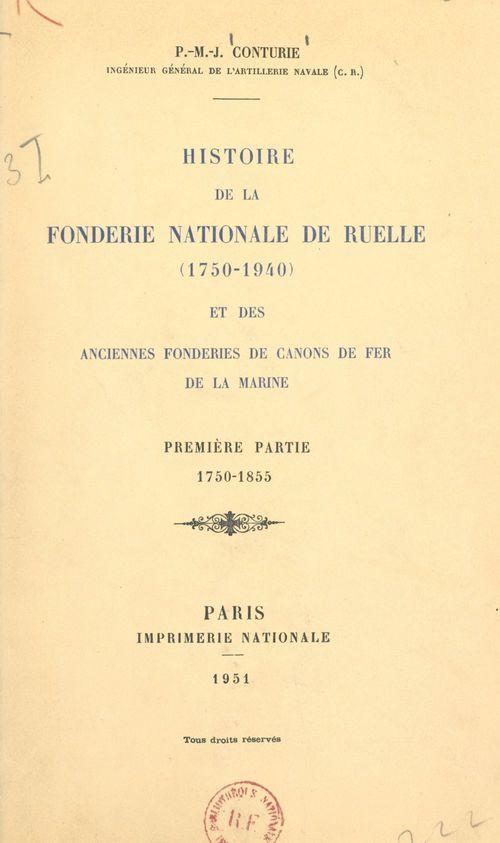 Histoire de la Fonderie nationale de Ruelle (1750-1940) et des anciennes fonderies de canons de fer de la Marine (1). 1750-1855  - Pierre-M.-J. Conturie