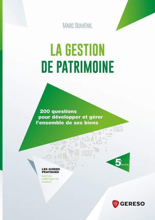 la gestion de patrimoine ; 200 questions pour développer et gérer l'ensemble de ses biens (5e édition)