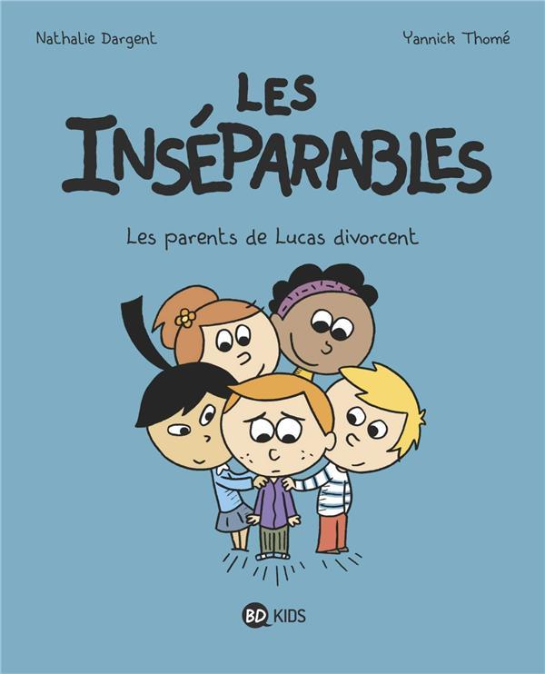 Les Inséparables T.1 ; les parents de Lucas divorcent