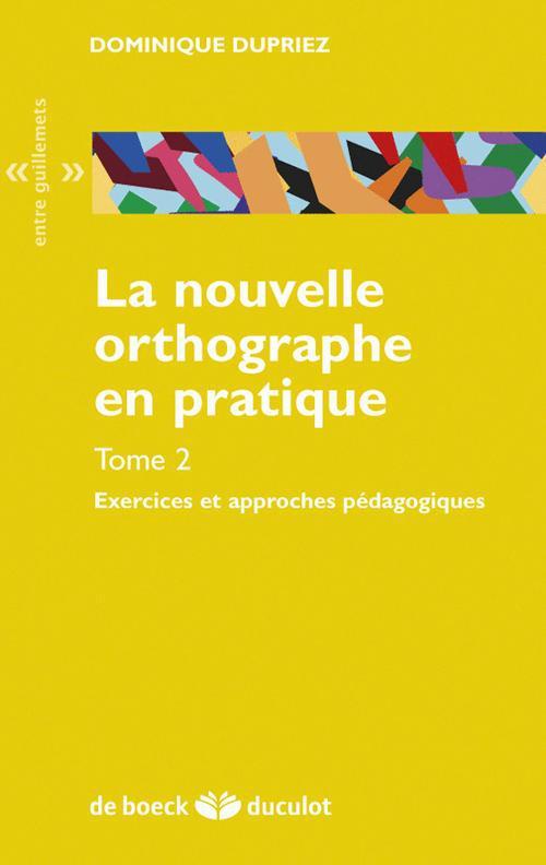 La nouvelle orthographe en pratique t.2 ; exercices et approches pédagogiques