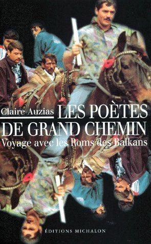 Les poètes de grand chemin ; voyage avec les roms des balkans