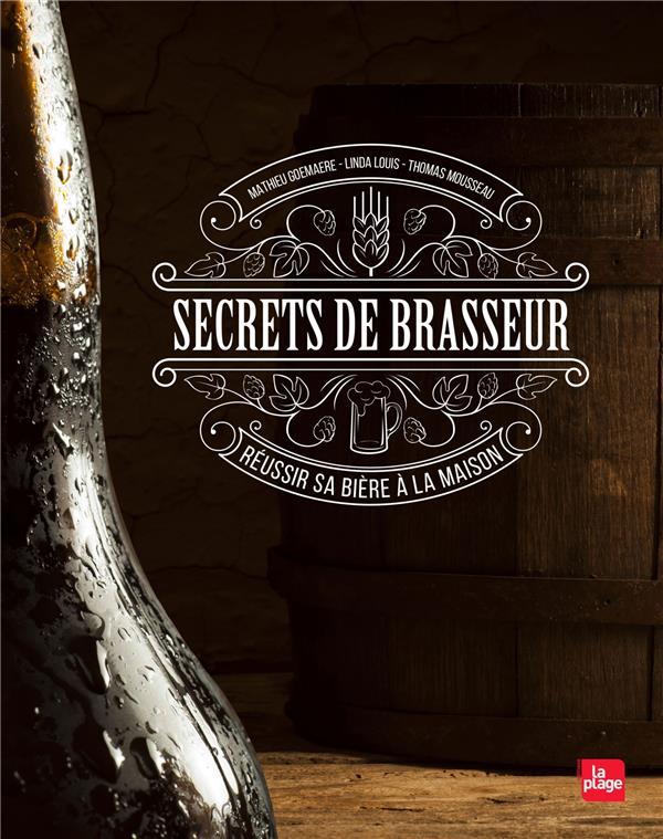 Secrets de brasseur ; réussir sa bière à la maison