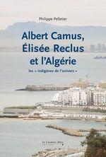 Vente Livre Numérique : Albert Camus, Elisée Reclus et l'Algérie  - Philippe Pelletier