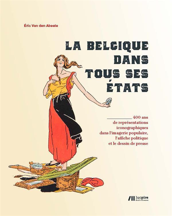 La Belgique dans tous ses états ; 400 ans de représentations iconographiques dans l'imagerie populaire
