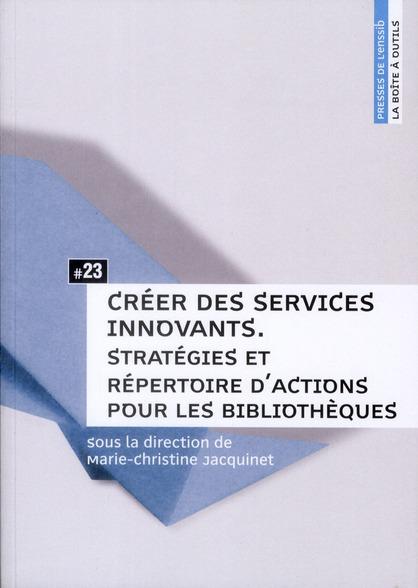 Creer des services innovants. strategies et repertoire d'actions pour  les bibliotheques