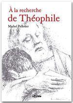 A la recherche de Théophile  - Michel Pelletier