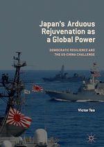 Japan´s Arduous Rejuvenation as a Global Power  - Victor Teo