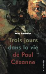 Couverture de Trois jours dans la vie de paul cézanne