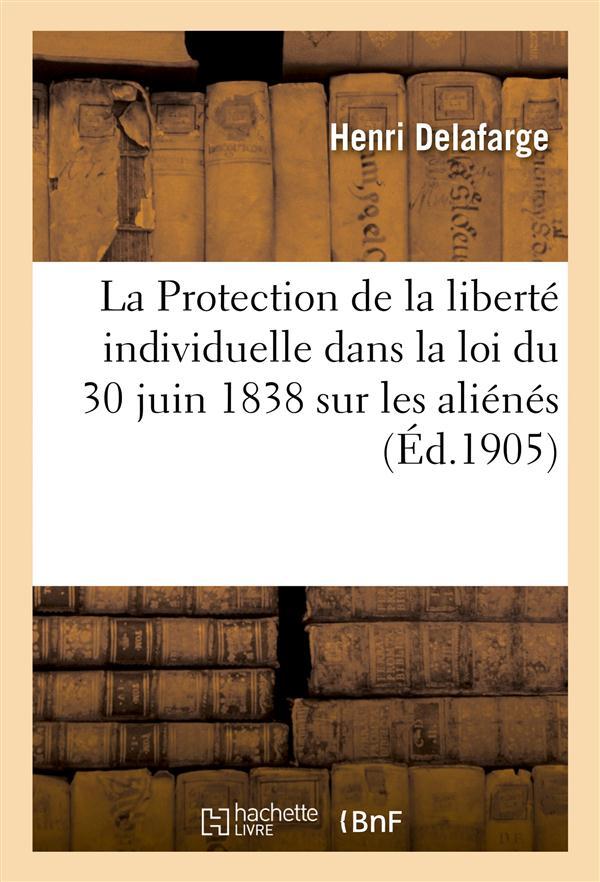 La protection de la liberte individuelle dans la loi du 30 juin 1838 sur les alienes