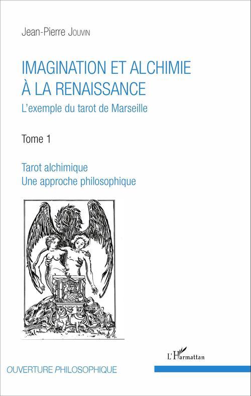 Imagination et alchimie a la renaissance - l'exemple du tarot de marseille - tome 1 : tarot alchimiq