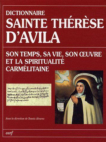 Dictionnaire sainte therese d'avila - son temps, sa vie, son oeuvre et la spiritualite carmelitaine