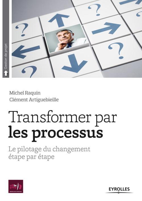 Transformer par les processus ; le pilotage du changement étape par étape