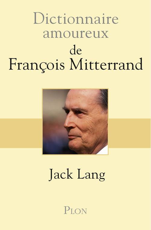 Dictionnaire amoureux de François Mitterrand  - Jack Lang