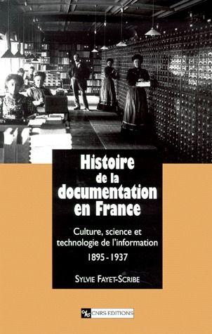 Histoire de la documentation en France ; culture, sciences et technologie de l'information (1895-1937)