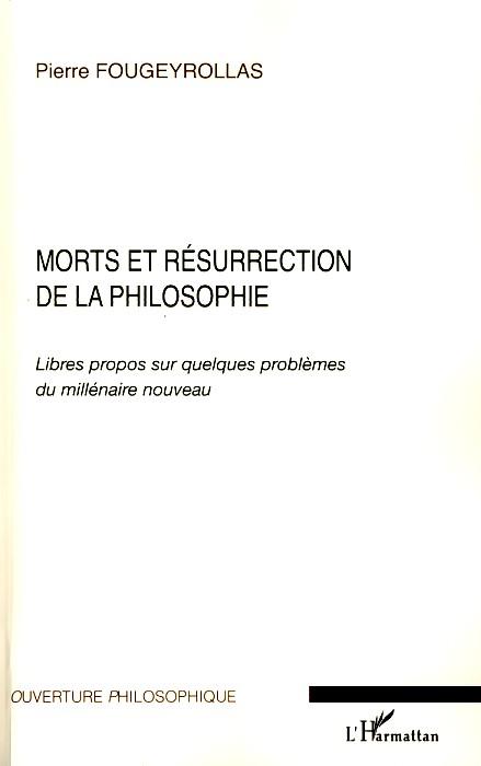 Morts et résurrection de la philosophie ; libres propos sur quelques problèmes du millénaire nouveau