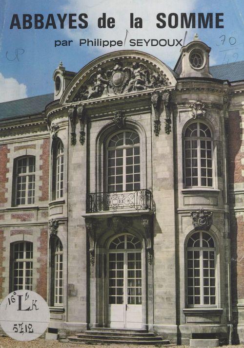 Abbayes de la Somme  - Philippe Seydoux