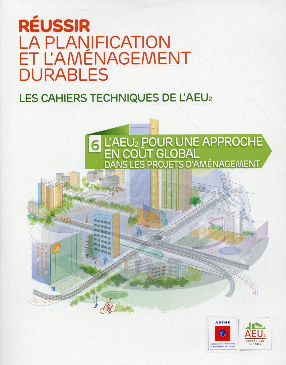 réussir la planification et l'aménagement durables t.6 ; l'AEU2 : pour une approche en coût global dans les projets d'aménagement