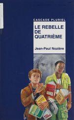 Vente Livre Numérique : Le Rebelle de quatrième  - Jean-Paul Nozière