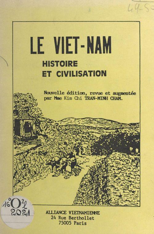 Le Viêt Nam : histoire et civilisation  - Kim Chi Tran-Minh-Cham