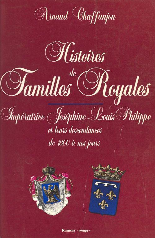 Histoires de familles royales (2) : Impératrice Joséphine, Louis-Philippe et leurs descendances de 1800 à nos jours