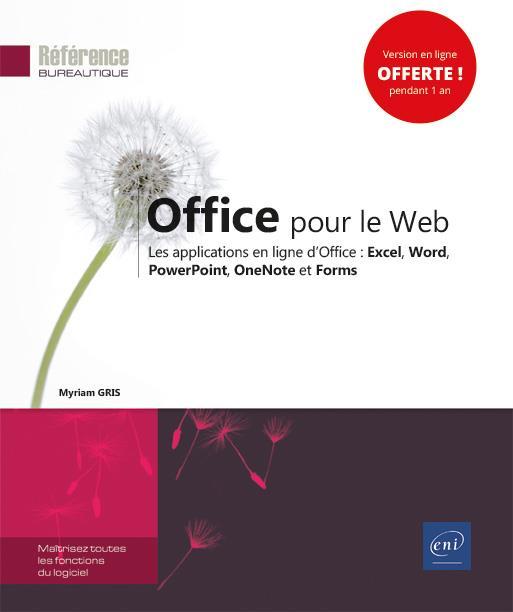 Office pour le Web ; les applications en ligne d'Office : Excel, Word, PowerPoint, OneNote et Forms