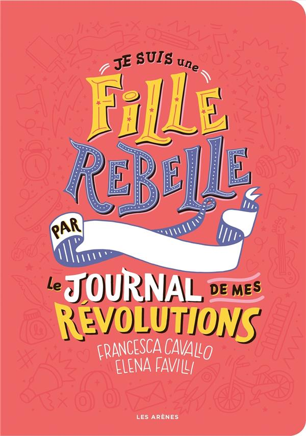 JE SUIS UNE FILLE REBELLE  -  LE JOURNAL DE MES REVOLUTIONS