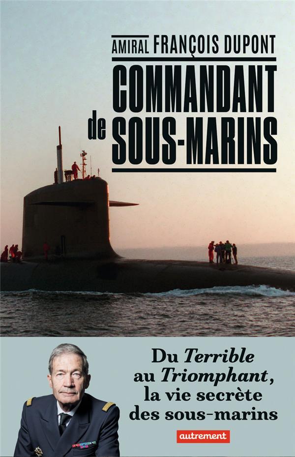 Commandant de sous-marin ; du Terrible au Triomphant, la vie secrète des sous-marins