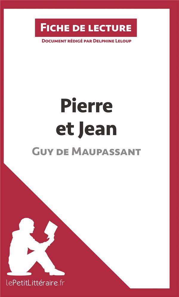 fiche de lecture ; Pierre et Jean de Guy de Maupassant ; résumé complet et analyse détaillée de l'oeuvre