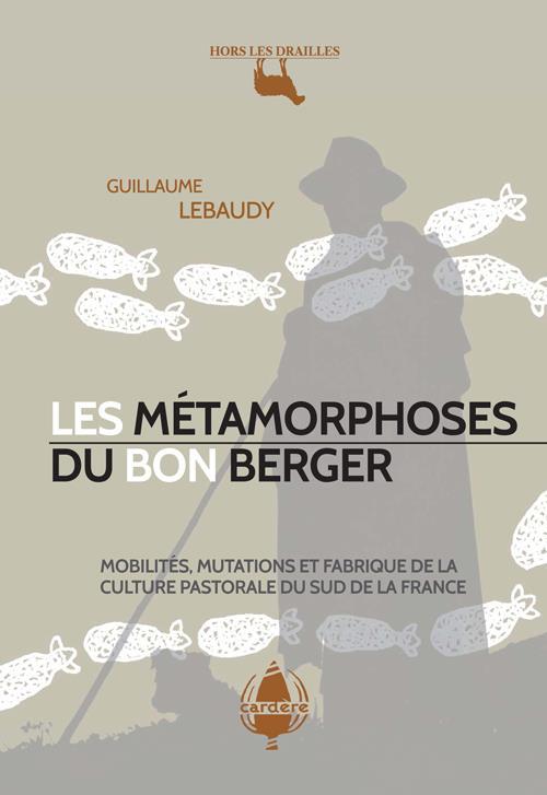 Les métamorphoses du bon berger ; mobilité, mutations et fabrique de la culture pastorale du sud de la France