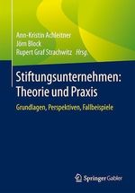 Stiftungsunternehmen: Theorie und Praxis  - Jorn Block - Rupert Graf Strachwitz - Ann-Kristin Achleitner